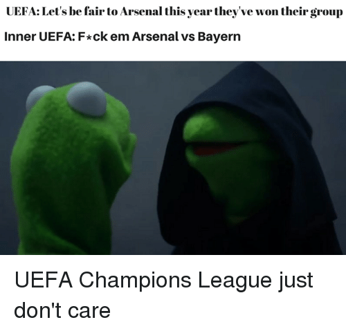 uefa champion league: UEFA: Let's be fair to Arsenal this year they've won their group  Inner UEFA: F*ck em Arsenal vs Bayern UEFA Champions League just don't care
