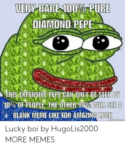 eme: UERY RARE 1000 PURE  DIAMOND PEPE  THIS ENPENSIWE PEPE CAN ONLV BESEEN BY  10% OF PEOPLE THE OTHER90O WILL SEE A  朱BLANK EME LIKE EOR AMAZIN  LUCK Lucky boi by HugoLis2000 MORE MEMES