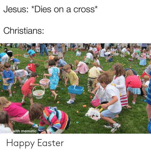 """Easter, Cross, and Happy: UesUs: """"Dies on a crosS  Christians:  made with mematio Happy Easter"""