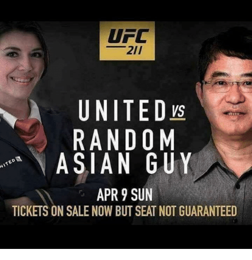tickets on sale: UFC  UNITED  RANDOM  ASIAN GUY  APR 9 SUN  TICKETS ON SALE NOW BUT SEAT NOT GUARANTEED