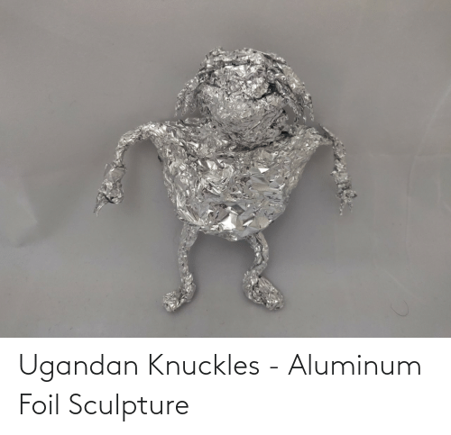Sculpture: Ugandan Knuckles - Aluminum Foil Sculpture