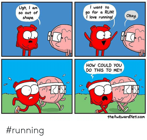 Theawkwardyeti: Ugh, am  so out of  shape.  l want to  go for a RUN!  I love running!  Okay.  HOW COULD YOU  DO THIS TO ME?!  theAwkwardYeti.com #running
