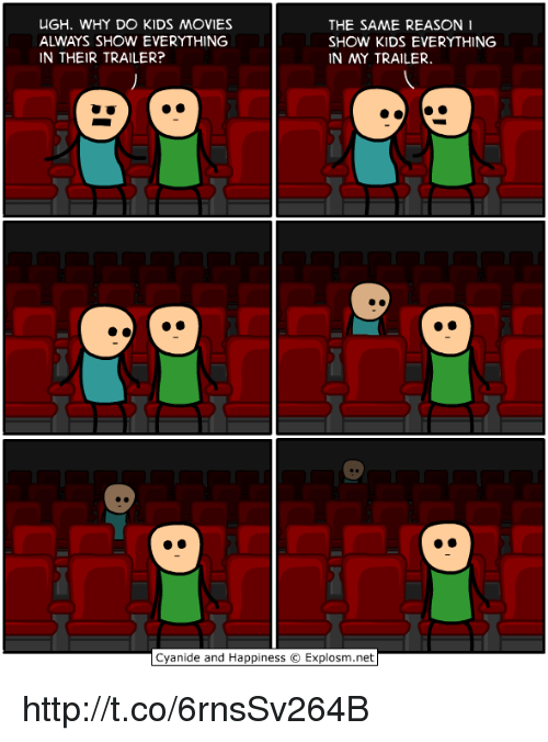 kid movie: UGH. WHY DO KIDS MOVIES  THE SAME REASON  SHOW KIDS EVERYTHING  IN THEIR TRAILER?  IN MY TRAILER.  Cyanide and Happiness O Explosm.net http://t.co/6rnsSv264B
