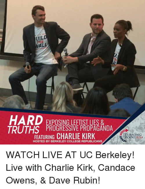 Rubin: UIL  THE  HARD EXPOSING LEFTIST LIES &  TDI ITUS PROGRESSIVE PROPAGANDA  FEATURING CHARLIE KIRK  TURNING  POINT USA  HOSTED BY BERKELEY COLLEGE REPUBLICANS WATCH LIVE AT UC Berkeley! Live with Charlie Kirk, Candace Owens, & Dave Rubin!