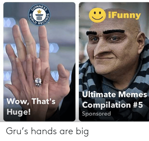 Ultimate Memes: UINNESS  iFunny  Ultimate Memes  Wow, That's  Compilation #5  Sponsored  Huge!  WORLD  CORDS Gru's hands are big