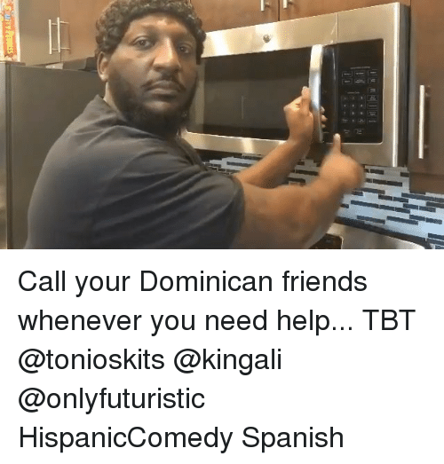 Friends, Memes, and Spanish: uiTY PEBBLES Call your Dominican friends whenever you need help... TBT @tonioskits @kingali @onlyfuturistic HispanicComedy Spanish