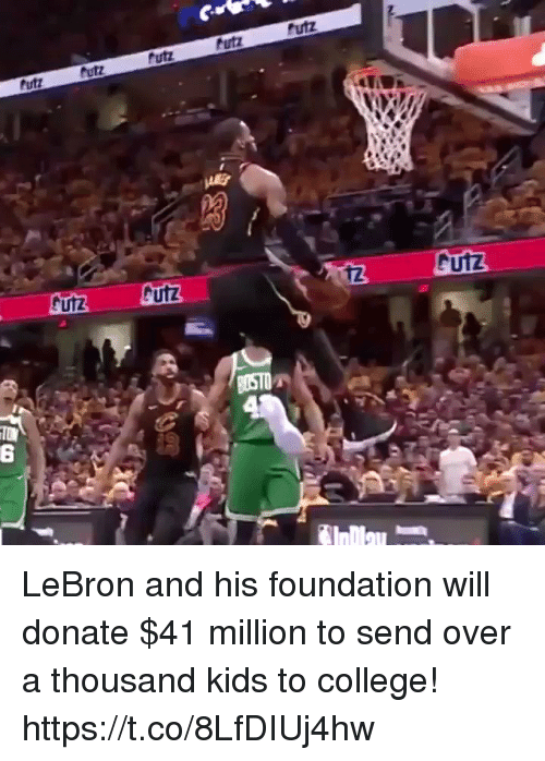 College, Memes, and Kids: uiz  futz  Putz  12 LeBron and his foundation will donate $41 million to send over a thousand kids to college! https://t.co/8LfDIUj4hw