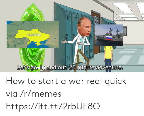 Ukraine: UKRAINE  it  Let's go ln and out 20 minute adventure How to start a war real quick via /r/memes https://ift.tt/2rbUE8O