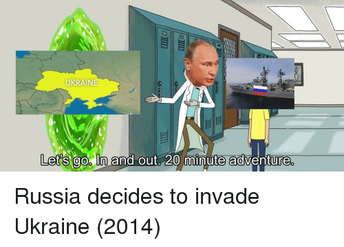 Ukraine: UKRAINE  Let's go n and out. 20 minute a@ven'ture  0 Russia decides to invade Ukraine (2014)