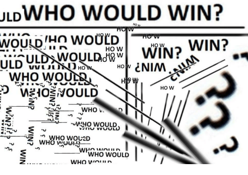 w-2: ULDWHO WOULD WIN?  HO W  HO W  HO W  WHO WOULD  Hi  Ho w  2  WHO WOじ2D  ·つ  WHO WOULD  WHO Wninn