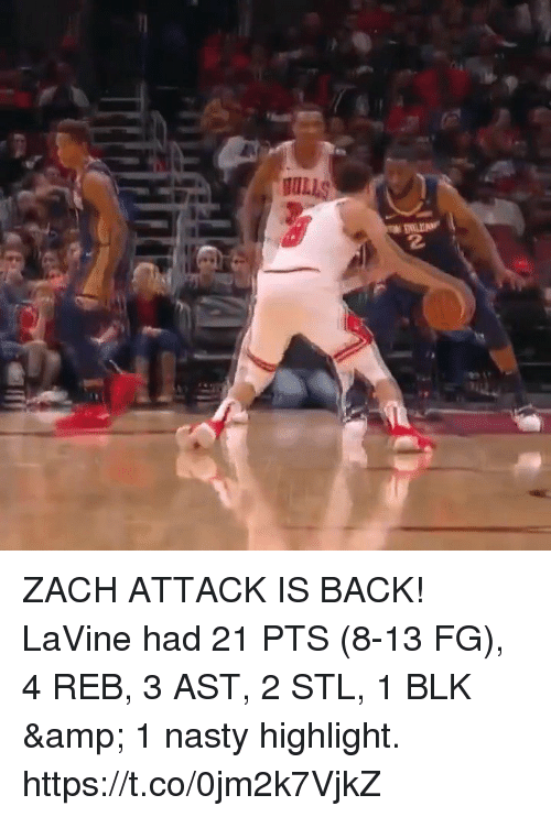 Memes, Nasty, and Back: ULLS  2 ZACH ATTACK IS BACK!   LaVine had 21 PTS (8-13 FG), 4 REB, 3 AST, 2 STL, 1 BLK & 1 nasty highlight. https://t.co/0jm2k7VjkZ