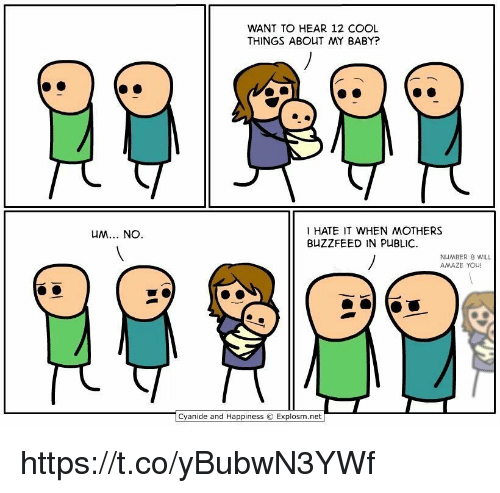 Buzzfeed, Cool, and Cyanide and Happiness: UM... NO  WANT TO HEAR 12 COOL  THINGS ABOUT MY BABY?  HATE IT WHEN MOTHERS  BUZZFEED IN PUBLIC.  NUMBER 8 WILL  AMAZE YOU!  Cyanide and Happiness Explosm.net https://t.co/yBubwN3YWf