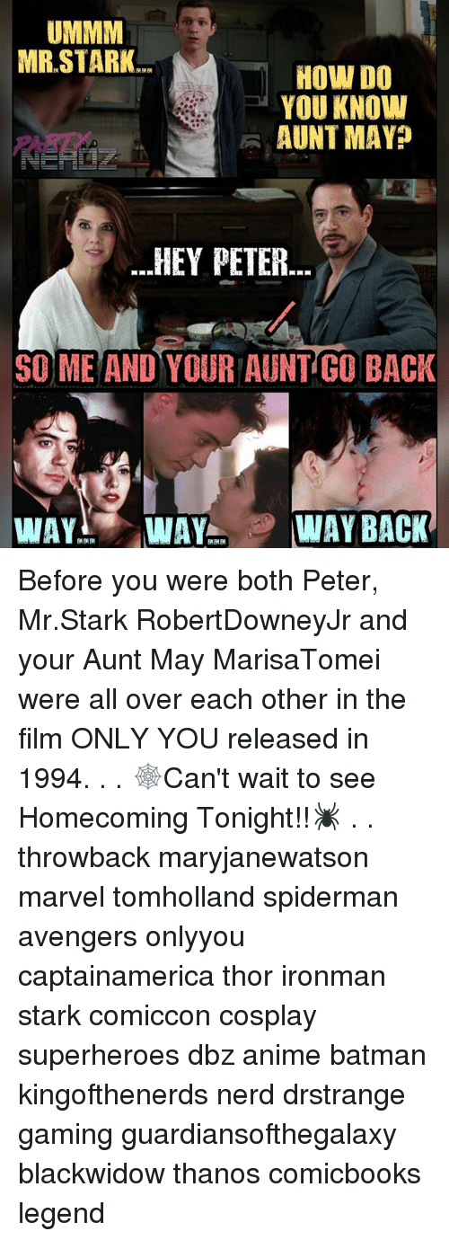 Anime, Batman, and Memes: UMMM  MR STARK  HOW DO  YOU KNOW  PARD  -AUNT MAYP  -HEY PETER  SO ME AND YOUR AUNT GO BACK  WAY WAY WAY BACK Before you were both Peter, Mr.Stark RobertDowneyJr and your Aunt May MarisaTomei were all over each other in the film ONLY YOU released in 1994. . . 🕸️Can't wait to see Homecoming Tonight!!🕷️ . . throwback maryjanewatson marvel tomholland spiderman avengers onlyyou captainamerica thor ironman stark comiccon cosplay superheroes dbz anime batman kingofthenerds nerd drstrange gaming guardiansofthegalaxy blackwidow thanos comicbooks legend