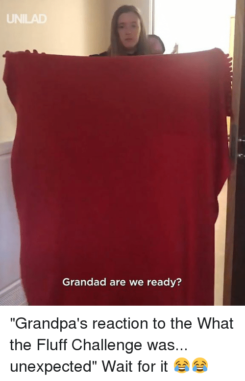 """Dank, 🤖, and Challenge: UN  Grandad are we ready? """"Grandpa's reaction to the What the Fluff Challenge was... unexpected"""" Wait for it  😂😂"""