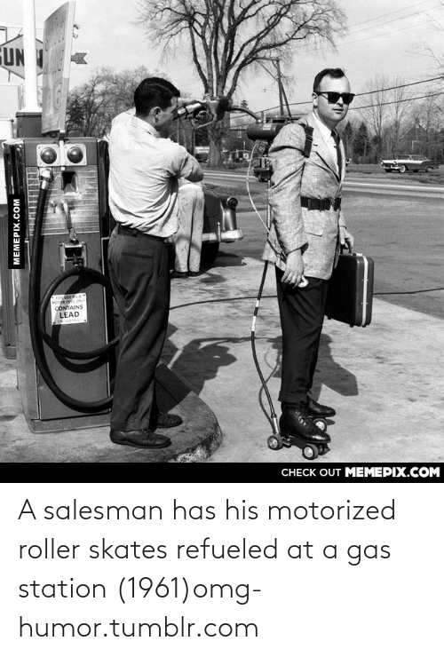 Motorized: UN  o AS A  MOTOR ONY  CONTAINS  LEAD  CHECK OUT MEMEPIX.COM  MEMEPIX.COM A salesman has his motorized roller skates refueled at a gas station (1961)omg-humor.tumblr.com