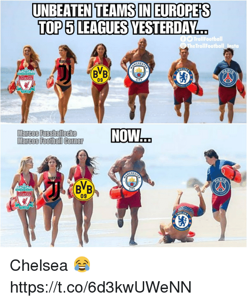 Marcos: UNBEATEN TEAMS IN EUROPES  TOP 5 LEAGUES YESTERDAY  TheTrollFootball Insta  CHEST  ELSE  AR  BVB  09  CITY  LIVERPOOL  FOOTBALL  TBALL  EST-18  NOW  Marcos Foobal Corner  CHEST  BVB  CITY  LIVERPOOL  FOOTBALL  09  HELSE  BALL C Chelsea 😂 https://t.co/6d3kwUWeNN