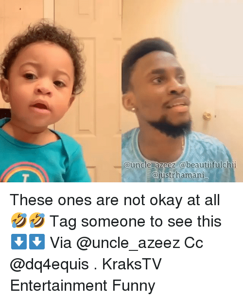 Funny, Memes, and Okay: @uncle azeez @beautifulchi  ajustrhamani These ones are not okay at all 🤣🤣 Tag someone to see this ⬇️⬇️ Via @uncle_azeez Cc @dq4equis . KraksTV Entertainment Funny