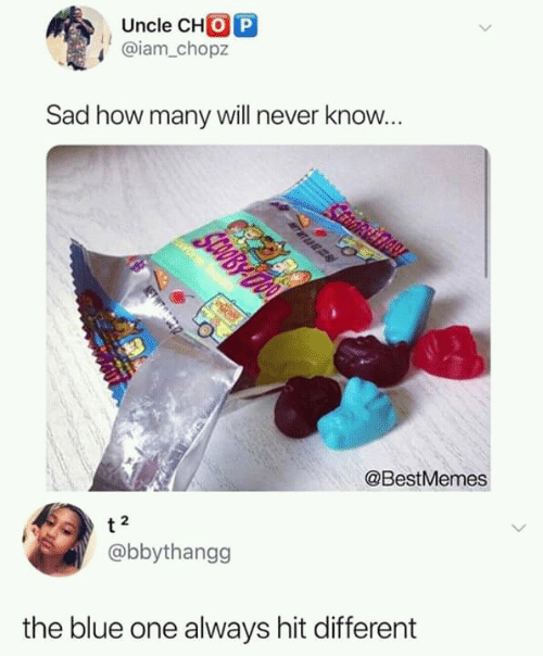 The Blue: Uncle CHO P  @iam.chopz  Sad how many will never know.  @BestMemes  2  @bbythangg  the blue one always hit different