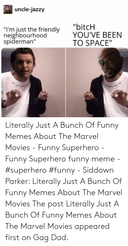 """Funny Superhero: uncle-jazzy  """"bitcH  YOU'VE BEEN  TO SPACE""""  """"I'm just the friendly  neighbourhood  spiderman"""" Literally Just A Bunch Of Funny Memes About The Marvel Movies - Funny Superhero - Funny Superhero funny meme - #superhero #funny - Siddown Parker: Literally Just A Bunch Of Funny Memes About The Marvel Movies The post Literally Just A Bunch Of Funny Memes About The Marvel Movies appeared first on Gag Dad."""
