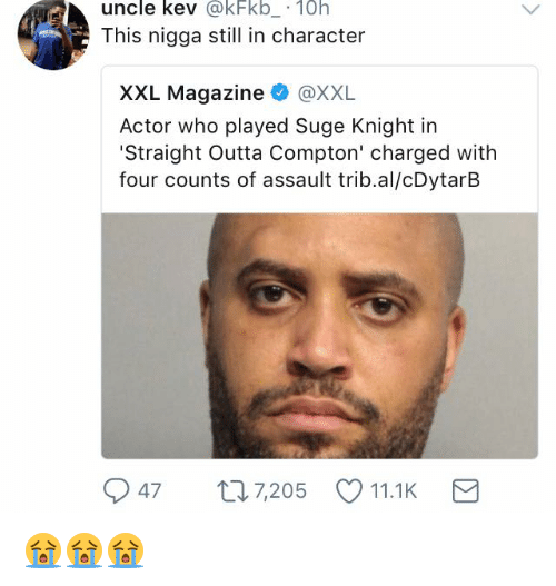 Straight Outta Compton: uncle kev @kFkb 10h  This nigga still in character  XXL Magazine @XXL  Actor who played Suge Knight in  Straight Outta Compton' charged with  four counts of assault trib.al/cDytarB  47 7,205 11.1K 😭😭😭
