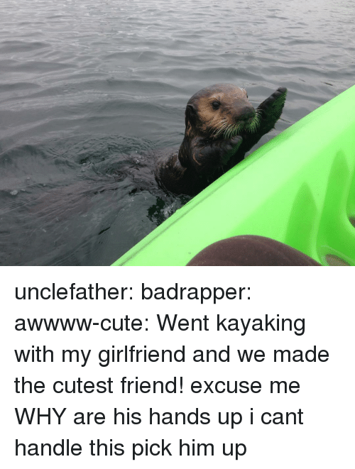 Kayaking: unclefather: badrapper:  awwww-cute:  Went kayaking with my girlfriend and we made the cutest friend!  excuse me WHY are his hands up i cant handle this  pick him up
