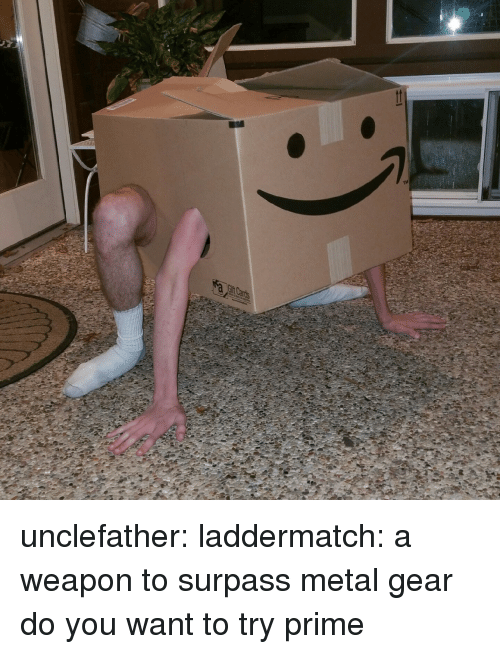 Metal Gear: unclefather:  laddermatch: a weapon to surpass metal gear do you want to try prime