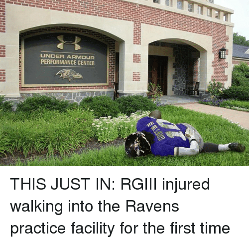Nfl, Ravens, and Time: UNDER ARMOUR  PERFORMANCE CENTER THIS JUST IN: RGIII injured walking into the Ravens practice facility for the first time