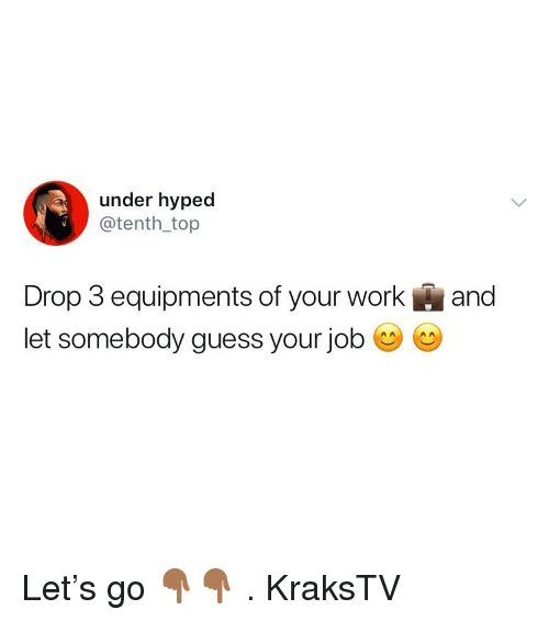 hyped: under hyped  @tenth _top  Drop 3 equipments of your work and  let somebody guess your job C C Let's go 👇🏾👇🏾 . KraksTV