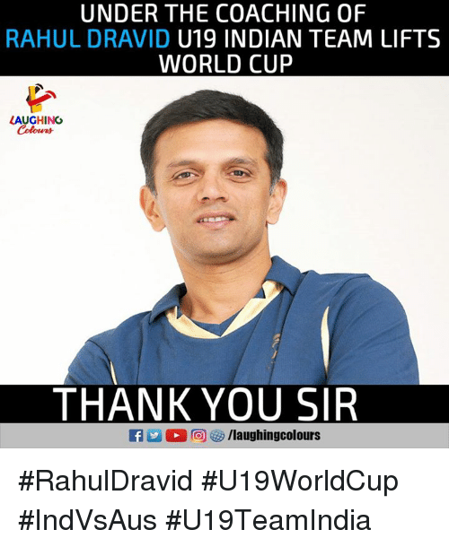 thank you sir: UNDER THE COACHING OF  RAHUL DRAVID U19 INDIAN TEAM LIFTS  WORLD CUP  LAUGHING  Colours  THANK YOU SIR #RahulDravid #U19WorldCup #IndVsAus #U19TeamIndia