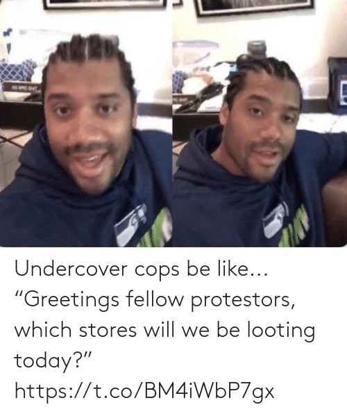"like: Undercover cops be like...  ""Greetings fellow protestors, which stores will we be looting today?"" https://t.co/BM4iWbP7gx"