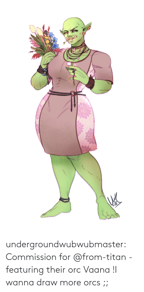 tmblr: undergroundwubwubmaster:  Commission for @from-titan - featuring their orc Vaana !I wanna draw more orcs ;;