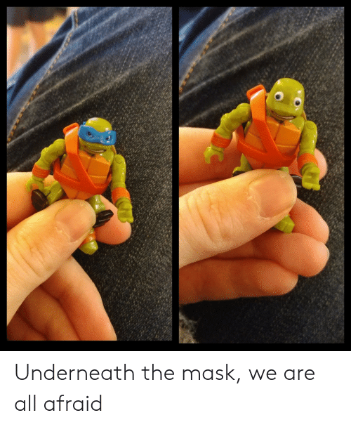 The Mask: Underneath the mask, we are all afraid