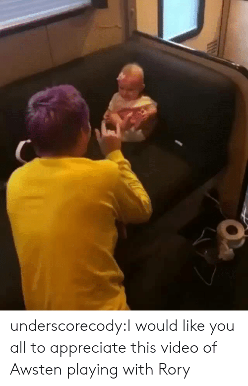 Rory: underscorecody:I would like you all to appreciate this video of Awsten playing with Rory