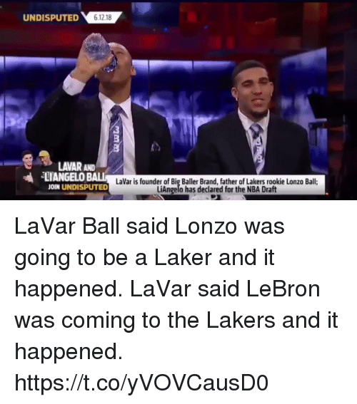Los Angeles Lakers, Memes, and Nba: UNDISPUTED  LAVAR AND  11ANGELO BALL  JOIN UNDISPUTED  LaVar is founder of Big Baller Brand, father of Lakers rookie Lonzo Ball;  LiAngelo has declared for the NBA Draft LaVar Ball said Lonzo was going to be a Laker and it happened. LaVar said LeBron was coming to the Lakers and it happened.  https://t.co/yVOVCausD0