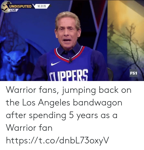Sports, Live, and Los Angeles: UNDISPUTED  LIVE  10.31.19  UPPERS  FS1 Warrior fans, jumping back on the Los Angeles bandwagon after spending 5 years as a Warrior fan https://t.co/dnbL73oxyV