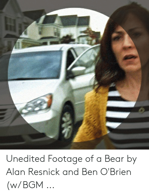 Bear, Alan Resnick, and  Ben: Unedited Footage of a Bear by Alan Resnick and Ben O'Brien (w/ BGM ...