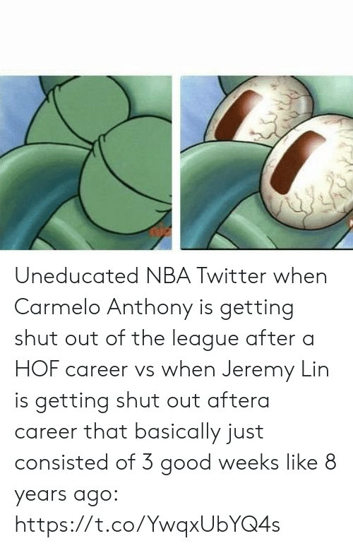 Jeremy Lin: Uneducated NBA Twitter when Carmelo Anthony is getting shut out of the league after a HOF career vs when Jeremy Lin is getting shut out aftera career that basically just consisted of 3 good weeks like 8 years ago: https://t.co/YwqxUbYQ4s