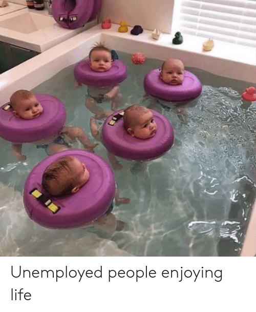 Unemployed: Unemployed people enjoying life