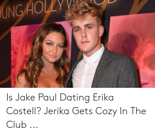 Erika Costell: UNG HOLLY Is Jake Paul Dating Erika Costell? Jerika Gets Cozy In The Club ...
