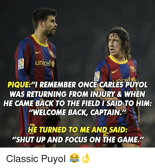 """unicef: unicef  PIQUE """"I REMEMBER ONC CARLES PUYOL  WAS RETURNING FROM INJURY & WHEN  HE CAME BACK TO THE FIELD ISAID TO HIM:  """"WELCOME BACK, CAPTAIN.  HE TURNED TO ME AND SAID:  """"SHUT UP AND FOCUS ON THE GAME. Classic Puyol 😂👌"""