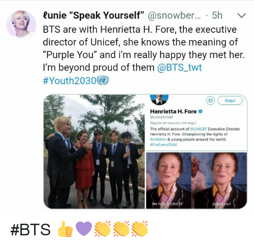 "Children, She Knows, and Happy: ?unie ""Speak Yourself""@snowber... 5h v  BTS are with Henrietta H. Fore, the executive  director of Unicef, she knows the meaning of  ""Purple You"" and i'm really happy they met her.  I'm beyond proud of them @BTS twt  #Youth2030@  Segui  Henrietta H. Fore  @unicefchief  Seguito da nessuno che segui  The official account of @UNICEF Executive Director  Henrietta H. Fore. Championing the rights of  #children & young people around the world.  #ForEveryChild  We  Ni  ou! #BTS 👍💜👏👏👏"