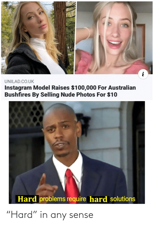 "photos: UNILAD.CO.UK  Instagram Model Raises $100,000 For Australian  Bushfires By Selling Nude Photos For $10  Hard problems require hard solutions ""Hard"" in any sense"
