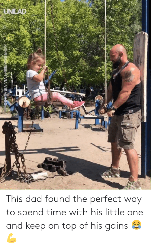 Dad, Dank, and Time: UNILAD  IONnABANEB VIA VIRALHOG This dad found the perfect way to spend time with his little one and keep on top of his gains 😂💪