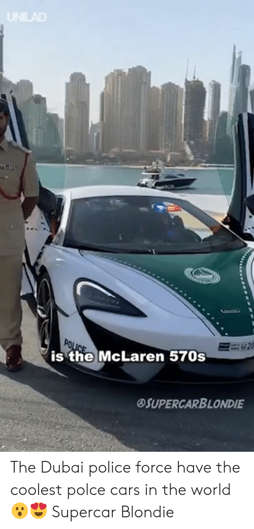 supercar: UNILAD  is the McLaren 570s  OSUPERCARBLONDIE The Dubai police force have the coolest polce cars in the world 😮😍  Supercar Blondie