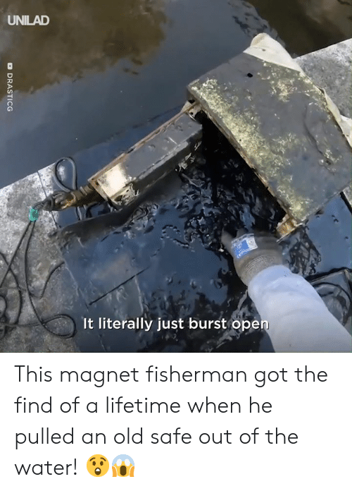 Dank, Lifetime, and Water: UNILAD  It literally just burst ope This magnet fisherman got the find of a lifetime when he pulled an old safe out of the water! 😲😱