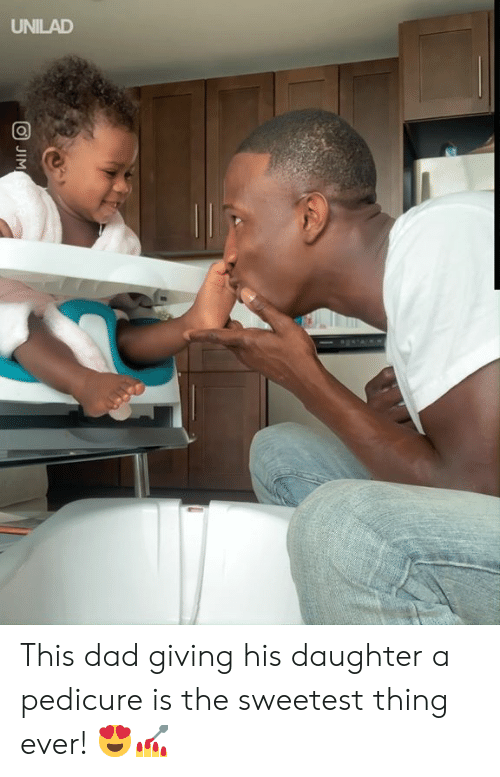 Dad, Dank, and The Sweetest Thing: UNILAD  JIM This dad giving his daughter a pedicure is the sweetest thing ever! 😍💅