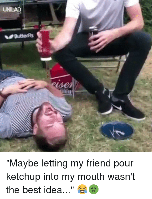 """Dank, Best, and 🤖: UNILAD """"Maybe letting my friend pour ketchup into my mouth wasn't the best idea..."""" 😂🤢"""