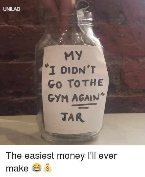 Dank, Gym, and Money: UNILAD  My  1 DIDN'T  Go To THE  GYM AGAIN  JAR The easiest money I'll ever make 😂💰