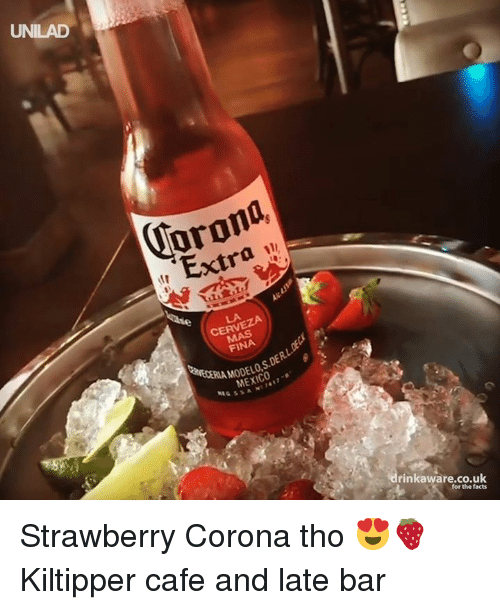 Dank, Facts, and Mexico: UNILAD  Orond  Extra  LA  CERVEZA  FINA  MODELO S.DERLO  MEXICO  rinkaware.co.uk  for the facts Strawberry Corona tho 😍🍓  Kiltipper cafe and late bar