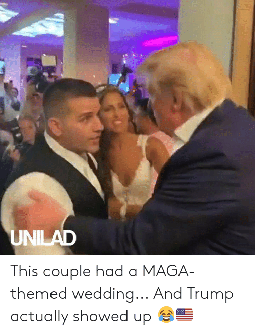 Themed: UNILAD This couple had a MAGA-themed wedding... And Trump actually showed up 😂🇺🇸